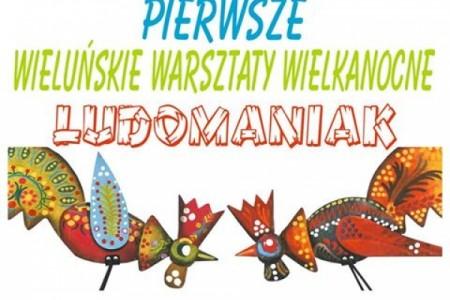 Pierwsze Wieluńskie Warsztaty Wielkanocne LUDOMANIAK