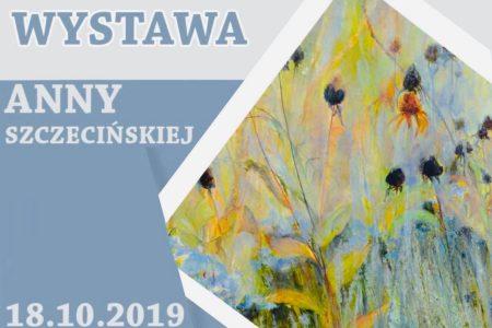 Zapraszamy nawystawę Anny Szczecińskiej 18.10.2019r.